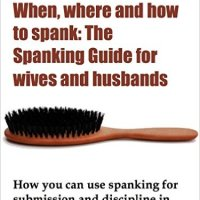 When, Where And How To Spank: The Spanking Guide